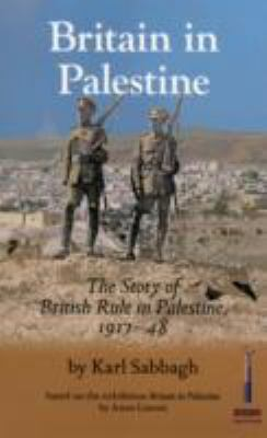 Britain in Palestine: The Story of British Rule in Palestine 1917-1948