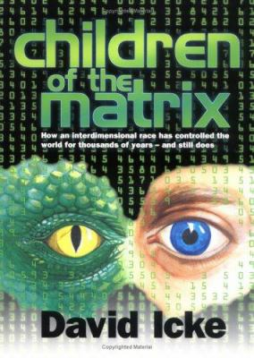 Children of the Matrix: How an Interdimensional Race Has Controlled the World for Thousands of Years--And Still Does 9780953881017