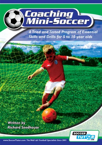 Coaching Mini Soccer: A Tried and Tested Program of Essential Skills and Drills for 5 to 10 Year Olds 9780956675200