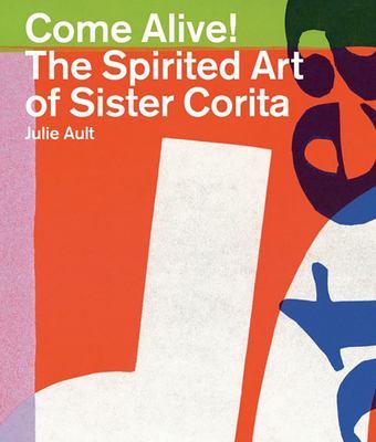 Come Alive!: The Spirited Art of Sister Corita 9780954502522