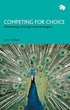 Competing for Choice: Developing Winning Brand Strategies 9780954532819