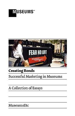 Creating Bonds: Successful Marketing in Museums 9780956194329