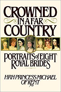 Crowned in a Far Country: Portraits of Eight Royal Brides 9780954327217