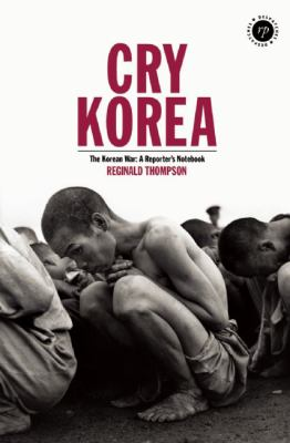Cry Korea: The Korean War: A Reporter's Notebook 9780955830204