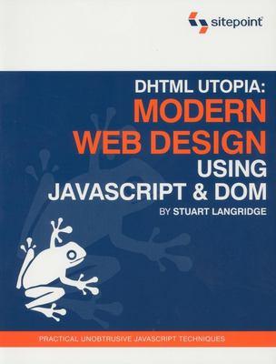 DHTML Utopia: Modern Web Design: Using JavaScript & DOM 9780957921894