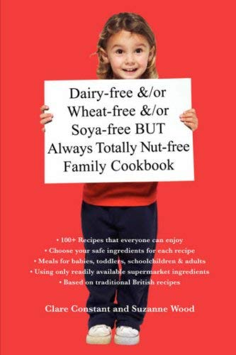 Dairy-Free &/Or Wheat-Free &/Or Soya-Free But Always Totally Nut-Free Family Cookbook 9780955667602