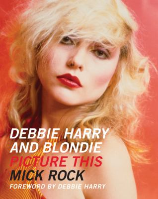 Debbie Harry and Blondie: Picture This 9780956494207