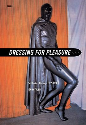 Dressing for Pleasure in Rubber, Vinyl & Leather: The Best of Atomage 1972-1980 9780956356239