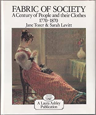 Fabric of Society: A Century of People and Their Clothes, 1770-1870: Essays Inspired by the Collections at Platt Hall, the Gallery of Eng