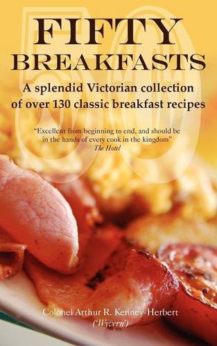 Fifty Breakfasts: A Splendid Victorian Collection of Over 130 Classic Breakfast Recipes 9780957083707