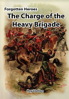 Forgotten Heroes: The Charge of the Heavy Brigade 9780955655425
