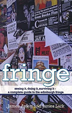 Fringe: Seeing It, Doing It, Surviving It-- A Complete Guide to the Edinburgh Fringe 9780954831899