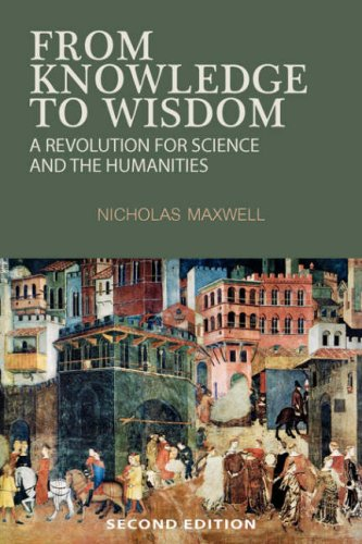 From Knowledge to Wisdom: A Revolution for Science and the Humanities 9780955224003