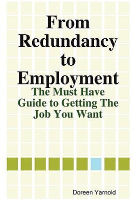 From Redundancy to Employment the 'Must Have' Guide 9780956150301