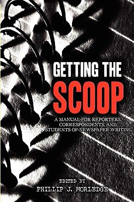Getting the Scoop - A Manual for Reporters, Correspondents, and Students of Newspaper Writing 9780955976568