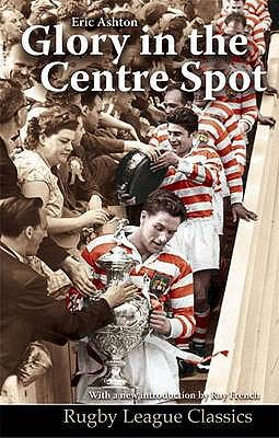 Glory in the Centre Spot: The Eric Ashton Story 9780956007544