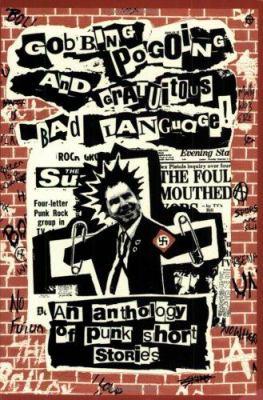 Gobbing Pogoing & Gratuitous Bad Language: An Anthology of Punk Short Stories 9780952574453