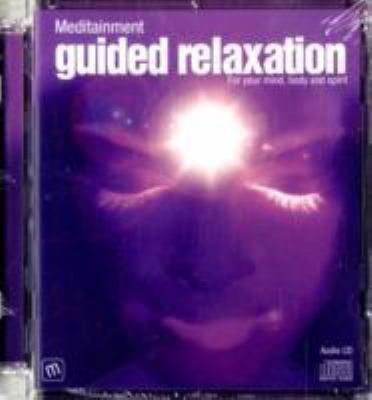 Guided Relaxation: For Your Mind, Body and Spirit 9780955058479
