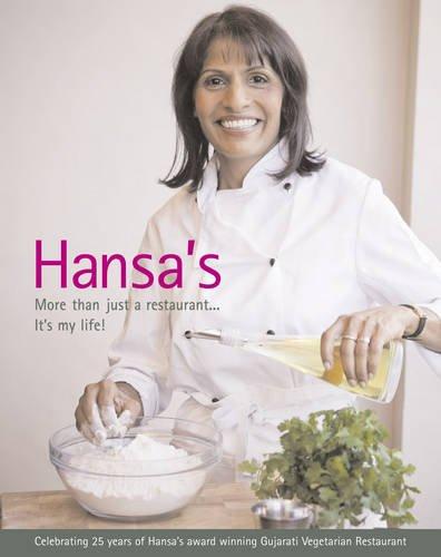 Hansa's - More Than Just a Restaurant... it's My Life!: Celebrating 25 Yrs of Hansa's Award Winning Gujarati Vegetarian Restaurant
