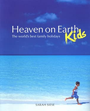 Heaven on Earth - Kids: The World's Best Family Holidays 9780954793135