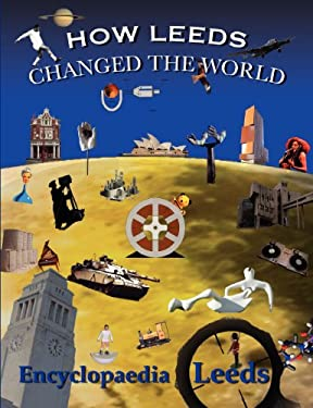 How Leeds Changed the World 9780955469930