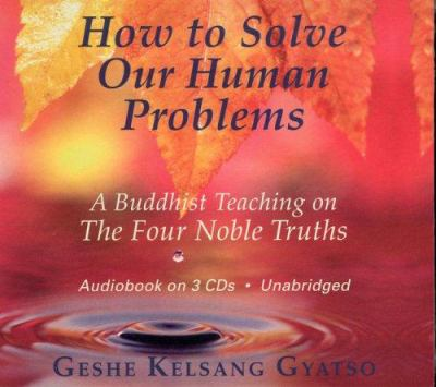 How to Solve Our Human Problems: A Buddhist Teaching on the Four Noble Truths 9780954879020