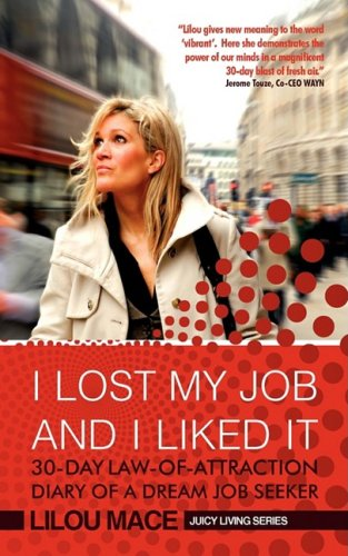 I Lost My Job and I Liked It: 30-Day Law-Of-Attraction Diary of a Dream Job Seeker 9780956254603