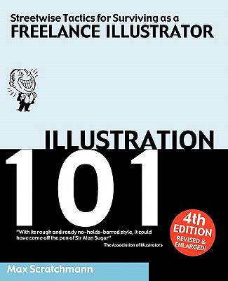 Illustration 101 - Streetwise Tactics for Surviving as a Freelance Illustrator 9780956715463