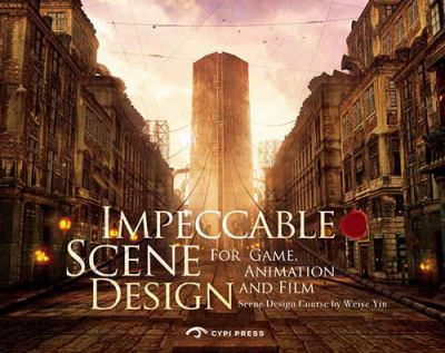 Impeccable Scene Design for Game, Animation and Film: Scene Design Course 9780956288080