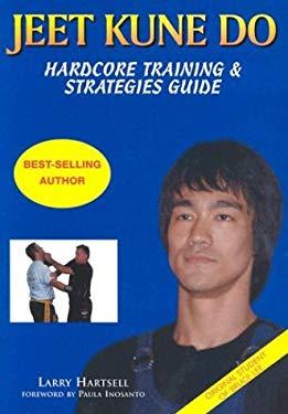 Jeet Kune Do: Hardcore Training and Strategies Guide 9780953176663