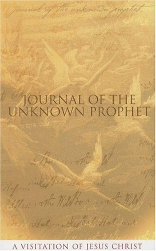 Journal of the Unknown Prophet: A Visitation of Jesus Christ 9780955237713