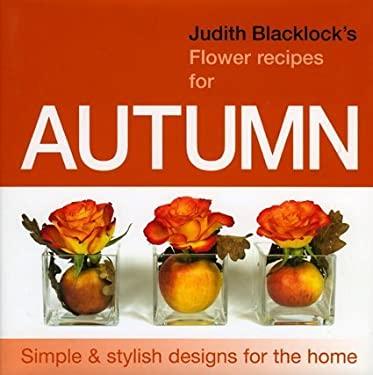 Judith Blacklock's Flower Recipes for Autumn 9780955239144