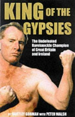King of the Gypsies: Memoirs Ofthe Undefeated Bareknuckle Champion of Great Britain and Ireland 9780953084760
