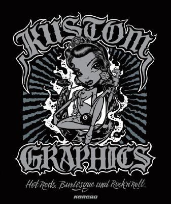 Kustom Graphics: Hot Rods, Burlesque and Rock 'n' Roll 9780955339868
