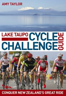 Lake Taupo Cycle Challenge Guide 9780958291613