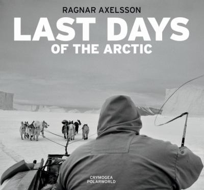Ragnar Axelsson: Last Days of the Arctic 9780955525520
