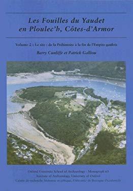 Les Fouilles Du Yaudet En Ploulec'h, Cotes-D'Armor: Volume 2: Le Site: de la Prehistoire a la Fin de L'Empire Gaulois 9780954962708