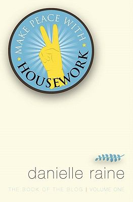 Make Peace with Housework: The Book of the Blog (Vol 1) 9780956493934