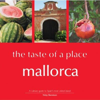 Mallorca, the Taste of a Place: A Culinary Guide to a Beautiful Island 9780954269210