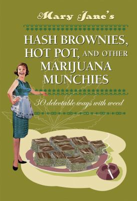 Mary Jane's Hash Brownies, Hot Pot and Other Marijuana Munchies 9780957140967