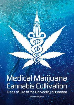 Medical Marijuana/Cannabis Cultivation: Trees of Life at the University of London 9780955011221