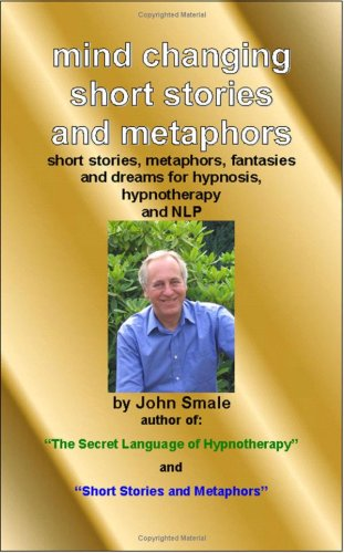 Mind Changing Short Stories & Metaphors: For Hypnosis, Hypnotherapy & Nlp 9780955073649