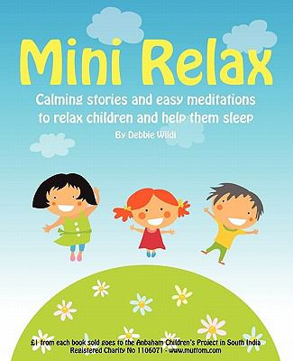 Mini Relax: Calming Stories and Easy Meditations to Relax Children and Help Them Sleep 9780956851307