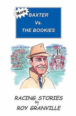 More Baxter Vs. the Bookies: Racing Stories by Roy Granville 9780954860417