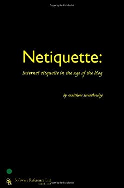 Netiquette: Internet Etiquette in the Age of the Blog 9780955461408