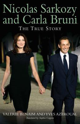 Nicolas Sarkozy and Carla Bruni: The True Story 9780956544551