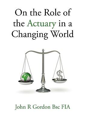 On the Role of the Actuary in a Changing World 9780956430700