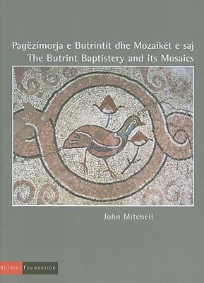 Pagezimorja E Butrintit Dhe Mozaiket E Saj/The Butrint Baptistery And Its Mosaics