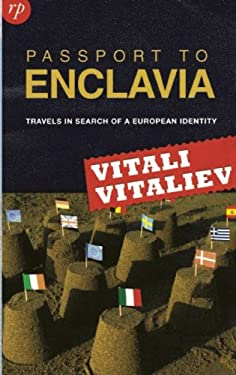 Passport to Enclavia: Travels in Search of a European Identity 9780955830297