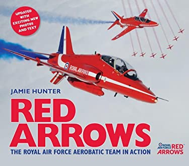 Red Arrows: The Royal Air Force Aerobatic Team in Action 9780955102080
